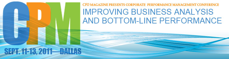 The 2011 CFO Corporate Performance Management Conference: Improving Business Analysis and Bottom-Line Performance