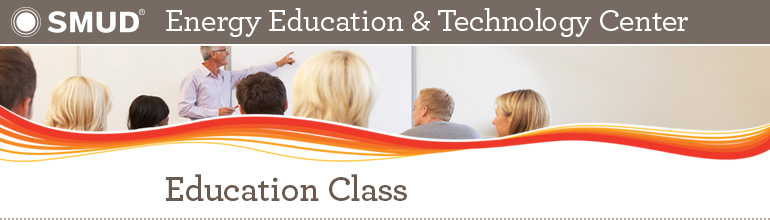 SMUD Energy Education & Technology Center: Education Class