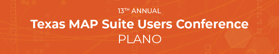 13th Annual Texas MAP Suite Users Conference-Plano