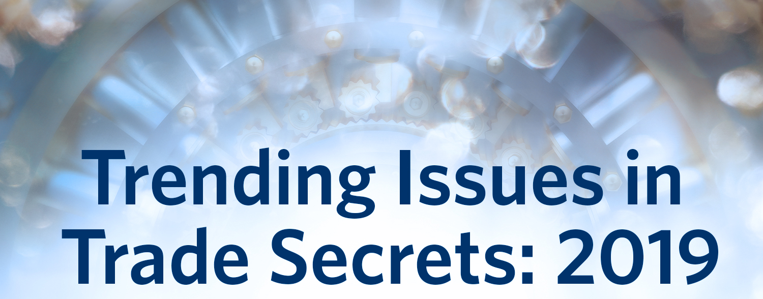 Trending Issues in Trade Secrets: 2019