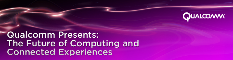 Qualcomm Presents: The Future of Computing and Connected Experiences