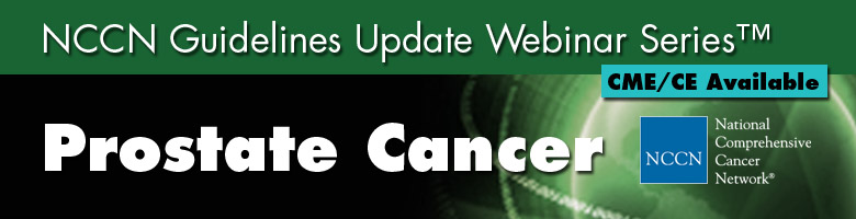 NCCN Guidelines Update Webinar Series™: Prostate Cancer