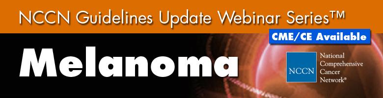 NCCN Guidelines Update Webinar Series™: Melanoma