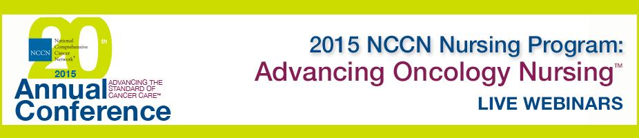 2015 NCCN Nursing Program: Advancing Oncology Nursing