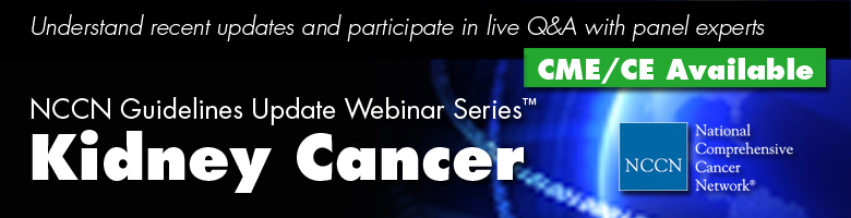 NCCN Guidelines Update Webinar Series™: Kidney Cancer