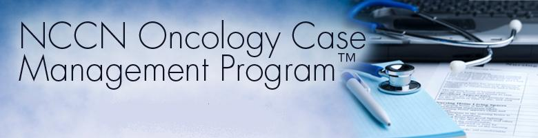 NCCN Oncology Case Management Program™ (Seattle, WA)