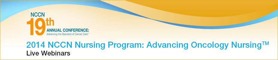 2014 NCCN Nursing Program: Advancing Oncology Nursing (Live Webinars)