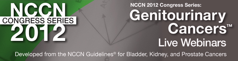 NCCN 2012 Congress Series: Genitourinary Cancers (Live Webinars)