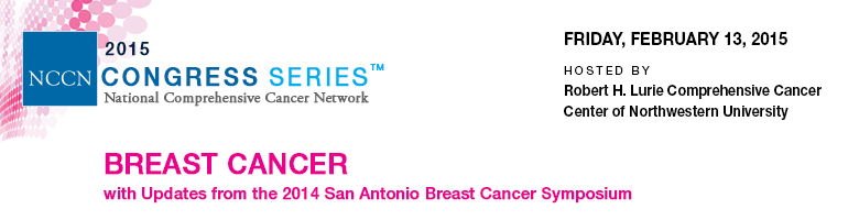 NCCN 2015 Congress Series™: BREAST CANCER with Updates from 2014 San Antonio Breast Cancer Symposium