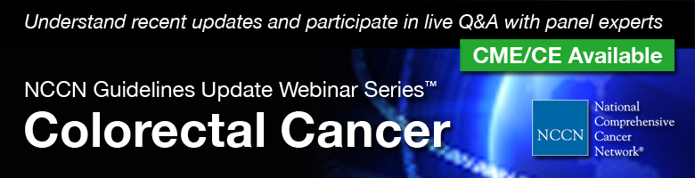 NCCN Guidelines Update Webinar Series™: Colorectal Cancer