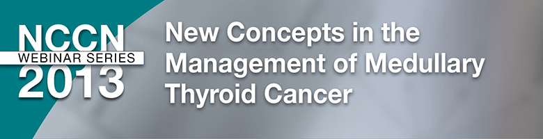 New Concepts in the Management of Medullary Thyroid Cancer - Live Webinar Series