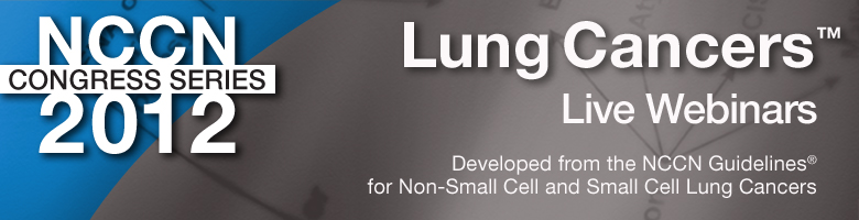 NCCN 2012 Congress Series: Lung Cancers (Live Webinars)