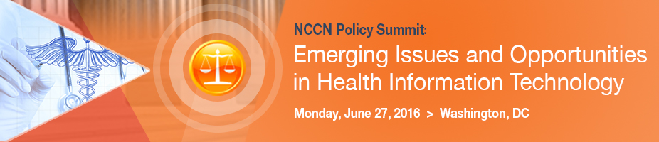 NCCN Policy Summit: Emerging Issues and Opportunities in Health Information Technology