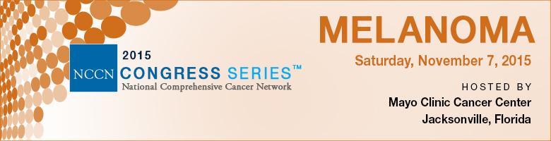 NCCN 2015 Congress Series™: Melanoma