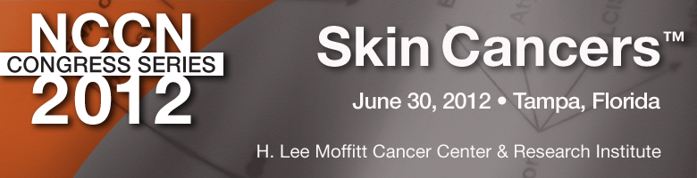 NCCN 2012 Congress Series: Skin Cancers™