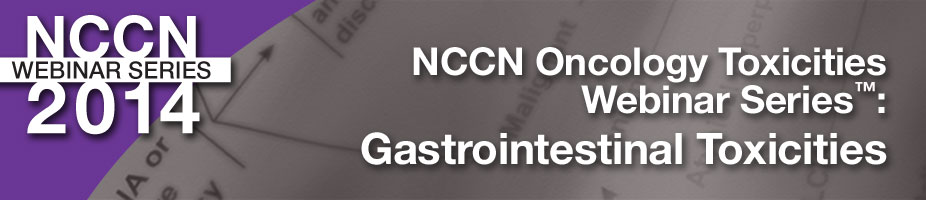 2014 NCCN Oncology Toxicities Webinar Series: GI Toxicities