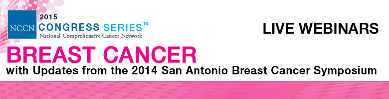 Breast Cancer with Updates from the 2014 San Antonio Breast Cancer Symposium