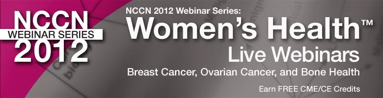 NCCN 2012 Webinar Series: Women's Health