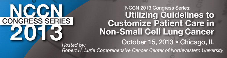 NCCN 2013 Congress Series: Utilizing Guidelines to Customize Patient Care in Non-Small Cell Lung Cancer™
