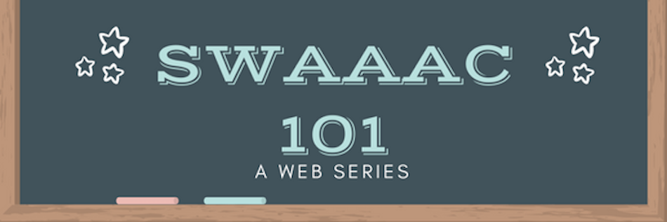 SWAAAC 101: A Web Series -  Part 2