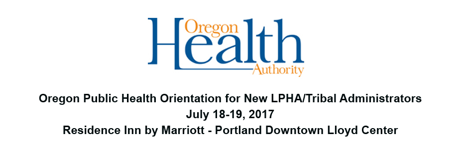 Oregon Public Health Orientation for New LPHA/Tribal Administrators
