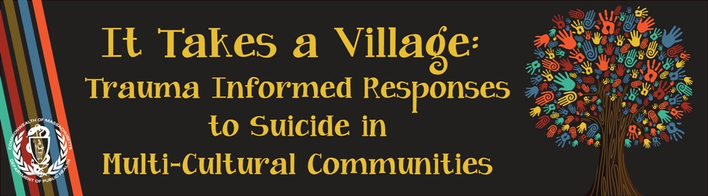 Suicide Prevention - (#232) It Takes a Village: Trauma Informed Responses to Suicide in Multi-Cultural Communities