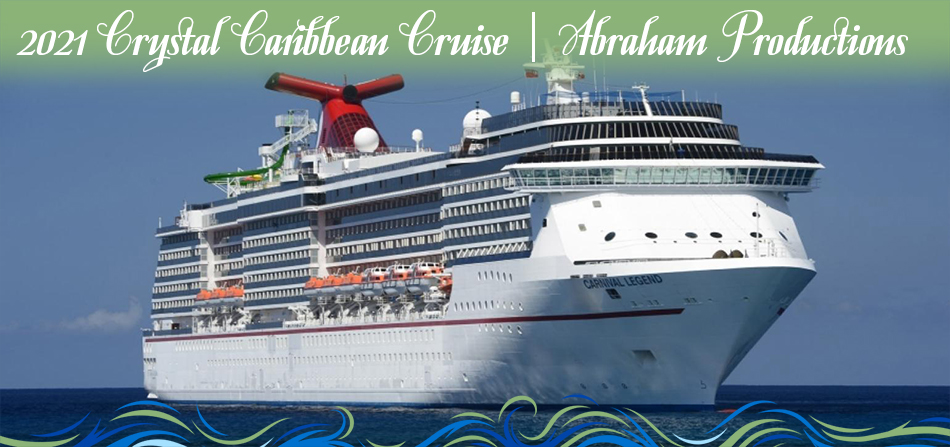 2021 Abraham Productions - Crystal Caribbean Cruise