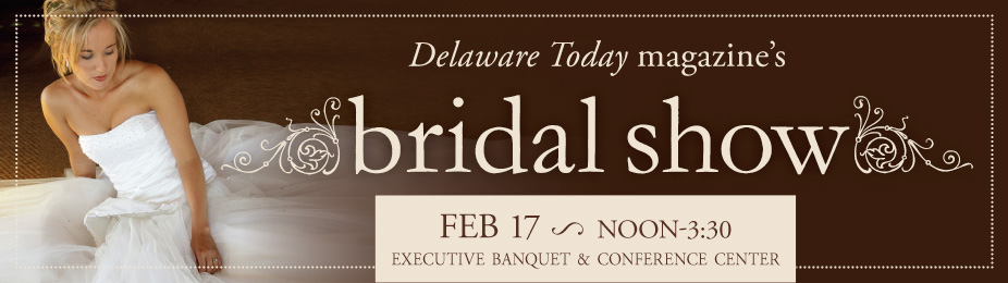 Delaware Today and Delaware Bride UPSTATE BRIDAL SHOW