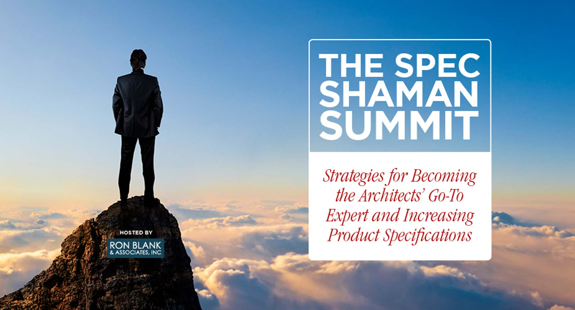 The Spec Shaman Summit: Strategies for Becoming the Architects' Go-To Expert and Increasing Product Specifications