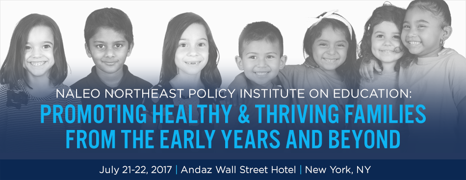NALEO Northeast Policy Institute on Education: Promoting Healthy & Thriving Families From the Early Years and Beyond