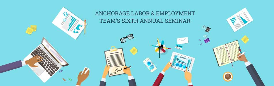 Anchorage Labor & Employment Team's Sixth Annual Seminar