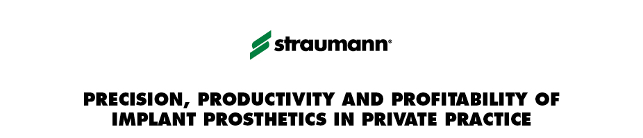 Precision, Productivity and Profitability of Implant Prosthetics in Private Practice