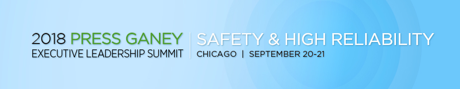2018 Press Ganey Safety & High Reliability Executive Leadership Summit