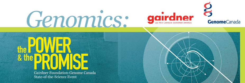 Genomics: The Power & the Promise - Gairdner Foundation-Genome Canada State-of-the-Science Event