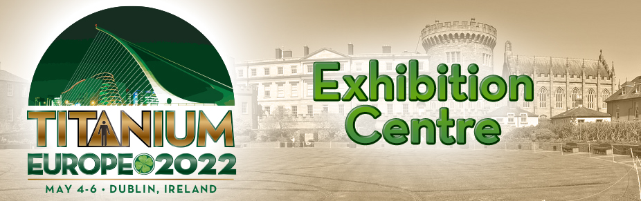 2022:  Dublin Ireland - TITANIUM EUROPE Expo