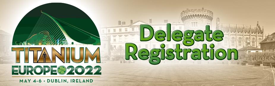 2022: Dublin - TITANIUM EU Delegate Registration