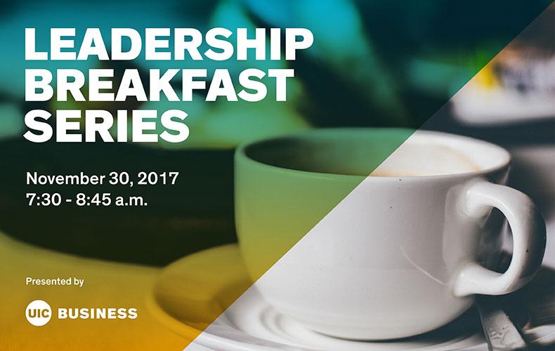 The Leadership Breakfast Series presented by UIC Business