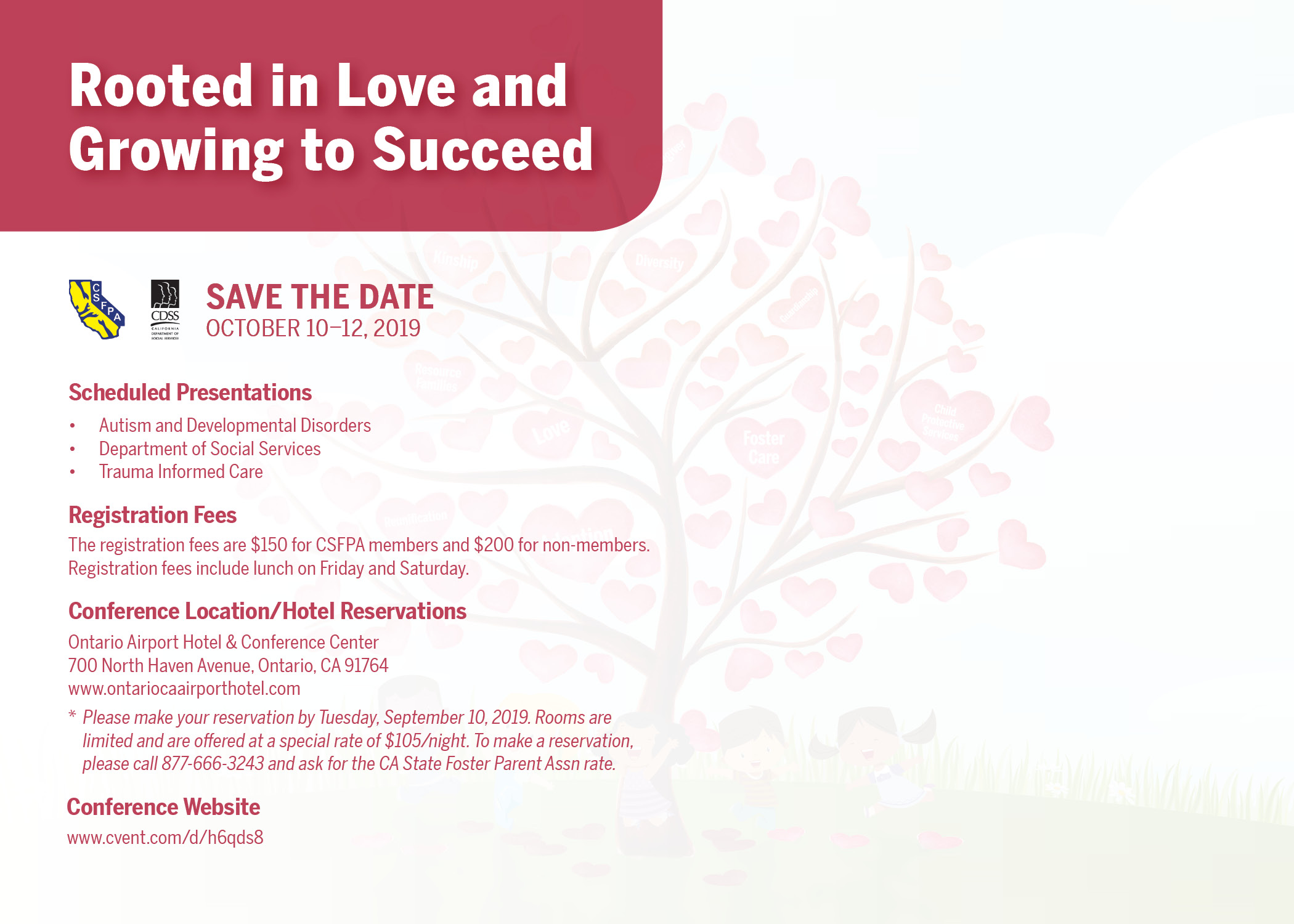 Rooted in Love and Growing to Succeed - Registration fees are $150 for CSFPA members and $200 for non-members.  Scheduled presentations include:  Autism and Developmental Disorders; Department of Social Services; Trauma-Informed Care