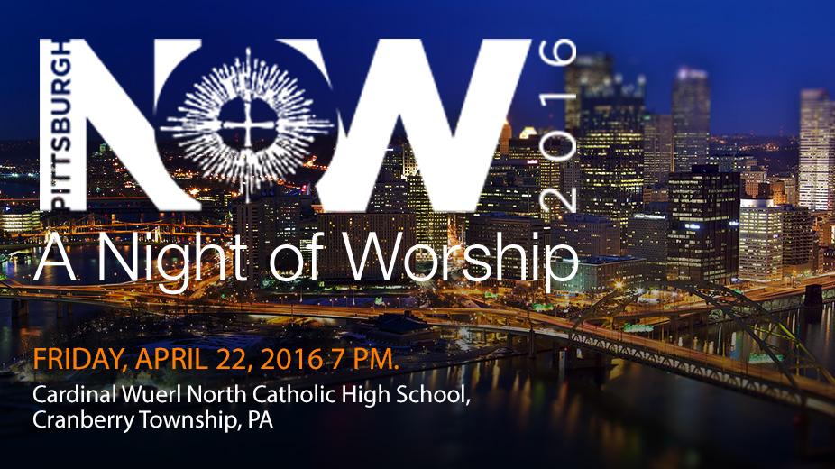 Pittsburgh Night of Worship April 22, 2016