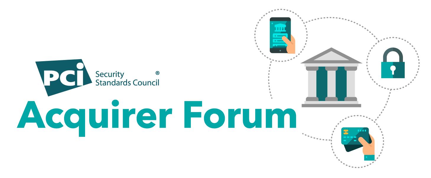 PCI SSC Acquirer Forum - April 2019 Las Vegas