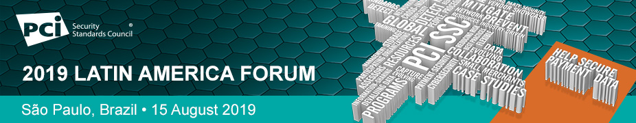 PCI SSC Latin America Forum - Sao Paulo 2019