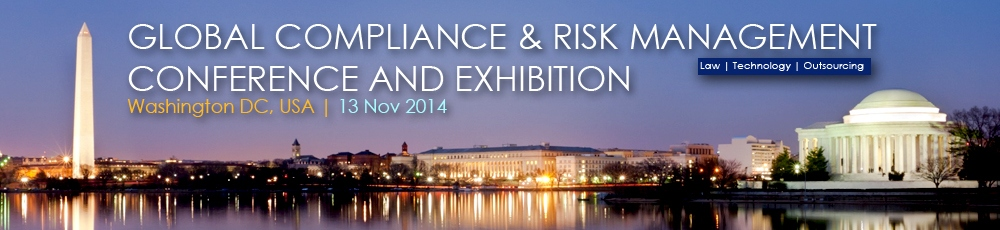 Global Compliance & Risk Management Conference and Exhibition, Washington DC, USA, 13 November 2014