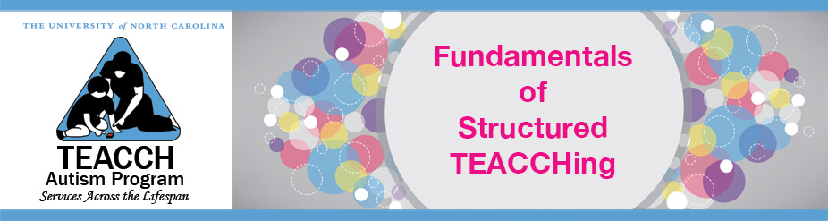 Fundamentals of Structured TEACCHing and Behavior Management for Students with Autism Spectrum Disorders (Chapel Hill)