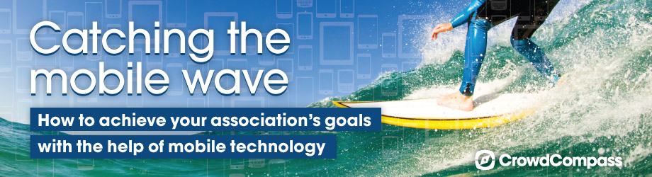 Catching the Mobile Wave – How to Achieve Your Association's Goals With the Help of Mobile Technology