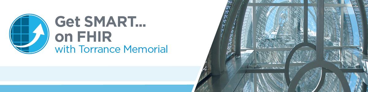 Get SMART... on FHIR with Torrance Memorial