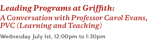 Leading Programs at Griffith: A Conversation with Professor Carol Evans, PVC (Learning and Teaching)
