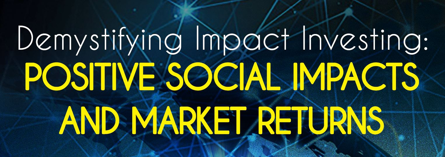 Demystifying Impact Investing:  Positive Social Impacts and Market Returns