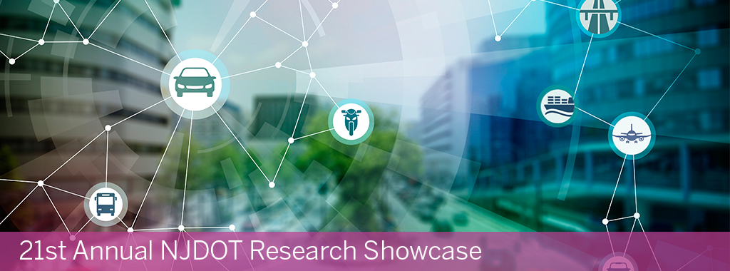 21st Annual New Jersey Department of Transportation Research Showcase - October 23, 2019