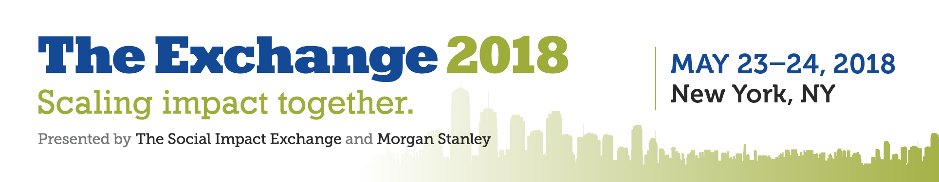 The Exchange 2018: Scaling Impact Together. Presented by The Social Impact Exchange and Morgan Stanley