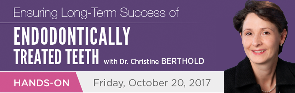 DR. CHRISTINE BERTHOLD - ENSURING LONG TERM SUCCESS OF ENDODONTICALLY TREATED TEETH - VANCOUVER - OCTOBER 20, 2017 - 6 CE CREDITS